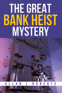 The Great Bank Heist by Allan L Roberts